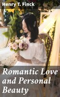 Romantic Love and Personal Beauty - Henry T. Finck