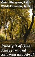 Rubáiyát of Omar Khayyám, and Salámán and Absál - Ralph Waldo Emerson, Omar Khayyam, Jami