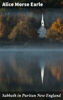 Sabbath in Puritan New England - Alice Morse Earle