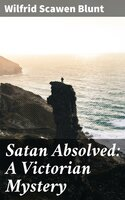 Satan Absolved: A Victorian Mystery - Wilfrid Scawen Blunt