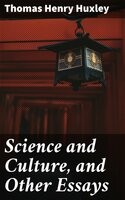 Science and Culture, and Other Essays - Thomas Henry Huxley