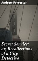 Secret Service; or, Recollections of a City Detective - Andrew Forrester