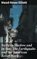 Sicily in Shadow and in Sun: The Earthquake and the American Relief Work - Maud Howe Elliott