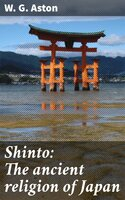Shinto: The ancient religion of Japan - W. G. Aston