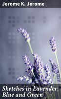 Sketches in Lavender, Blue and Green - Jerome K. Jerome