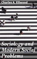 Sociology and Modern Social Problems - Charles A. Ellwood