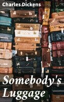 Somebody's Luggage - Charles Dickens