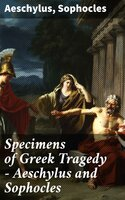 Specimens of Greek Tragedy — Aeschylus and Sophocles - Aeschylus, Sophocles
