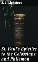St. Paul's Epistles to the Colossians and Philemon - J. B. Lightfoot