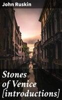 Stones of Venice [introductions] - John Ruskin