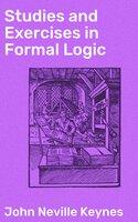 Studies and Exercises in Formal Logic - John Neville Keynes