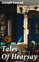 Tales Of Hearsay - Joseph Conrad