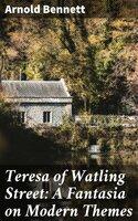 Teresa of Watling Street: A Fantasia on Modern Themes - Arnold Bennett