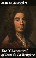 """The """"Characters"""" of Jean de La Bruyère - Jean de La Bruyère"""