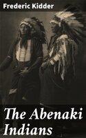The Abenaki Indians - Frederic Kidder