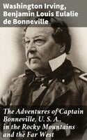 The Adventures of Captain Bonneville, U. S. A., in the Rocky Mountains and the Far West - Washington Irving, Benjamin Louis Eulalie de Bonneville