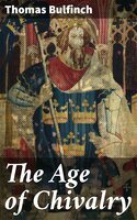 The Age of Chivalry - Thomas Bulfinch