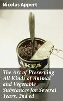 The Art of Preserving All Kinds of Animal and Vegetable Substances for Several Years, 2nd ed - Nicolas Appert