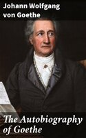 The Autobiography of Goethe - Johann Wolfgang von Goethe