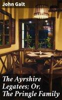 The Ayrshire Legatees; Or, The Pringle Family - John Galt