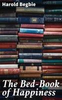 The Bed-Book of Happiness - Harold Begbie