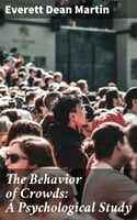 The Behavior of Crowds: A Psychological Study - Everett Dean Martin