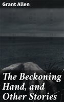 The Beckoning Hand, and Other Stories - Grant Allen