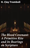 The Blood Covenant: A Primitive Rite and its Bearings on Scripture - H. Clay Trumbull