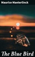 The Blue Bird - Maurice Maeterlinck