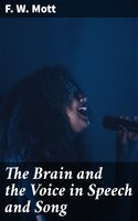The Brain and the Voice in Speech and Song - F. W. Mott