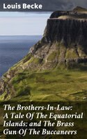 The Brothers-In-Law: A Tale Of The Equatorial Islands; and The Brass Gun Of The Buccaneers - Louis Becke