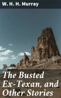 The Busted Ex-Texan, and Other Stories - W. H. H. Murray