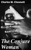 The Conjure Woman - Charles W. Chesnutt