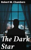 The Dark Star - Robert W. Chambers