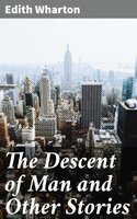 The Descent of Man and Other Stories - Edith Wharton