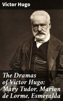 The Dramas of Victor Hugo: Mary Tudor, Marion de Lorme, Esmeralda - Victor Hugo