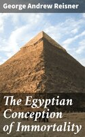 The Egyptian Conception of Immortality - George Andrew Reisner