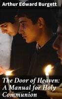 The Door of Heaven: A Manual for Holy Communion - Arthur Edward Burgett
