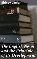 The English Novel and the Principle of its Development - Sidney Lanier