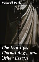 The Evil Eye, Thanatology, and Other Essays - Roswell Park