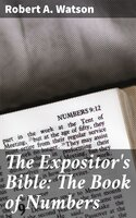The Expositor's Bible: The Book of Numbers - Robert A. Watson
