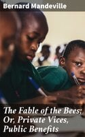 The Fable of the Bees; Or, Private Vices, Public Benefits - Bernard Mandeville