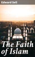The Faith of Islam - Edward Sell