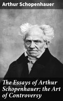 The Essays of Arthur Schopenhauer; the Art of Controversy - Arthur Schopenhauer