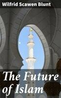 The Future of Islam - Wilfrid Scawen Blunt