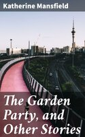 The Garden Party, and Other Stories - Katherine Mansfield