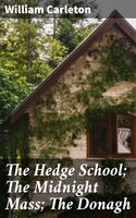 The Hedge School; The Midnight Mass; The Donagh - William Carleton