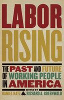 Labor Rising - Daniel Katz, Richard Greenwald