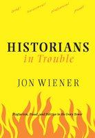 Historians in Trouble - Jon Wiener