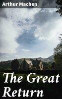 The Great Return - Arthur Machen